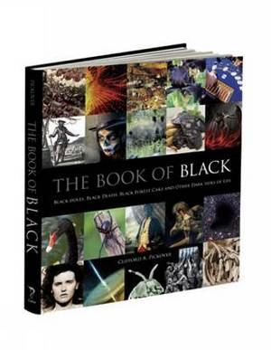 The Book of Black: Black Holes, Black Death, Black Forest Cake and Other Dark Sides of Life