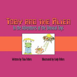 Toby and the Alien: In the Adventures of the Unusual Toys