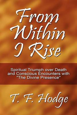 From Within I Rise: Spiritual Triumph Over Death and Conscious Encounters with the Divine Presence