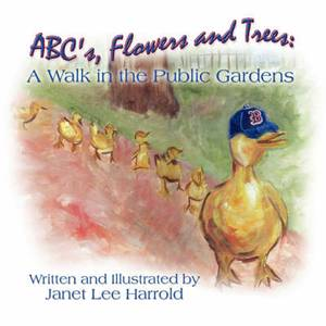 ABC's, Flowers and Trees: A Walk in the Public Gardens