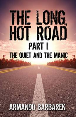 The Long, Hot Road Part I: The Quiet and the Manic