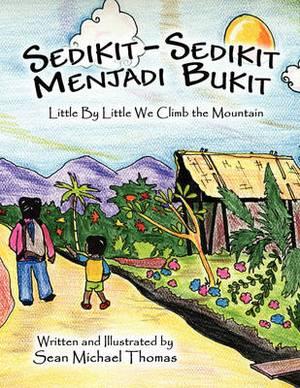 Sedikit-Sedikit Menjadi Bukit: Little by Little We Climb the Mountain