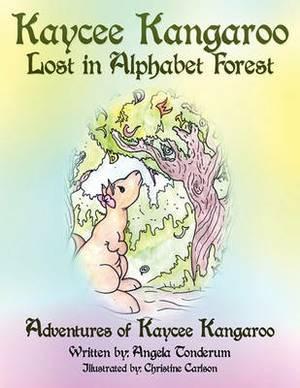 Kaycee Kangaroo Lost in Alphabet Forest: Adventures of Kaycee Kangaroo