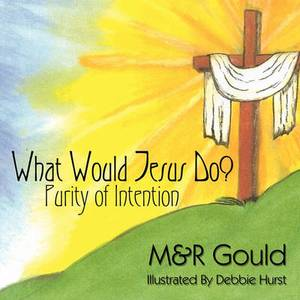 What Would Jesus Do?: Purity of Intention