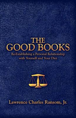 The Good Books: Re-Establishing a Personal Relationship with Yourself and Your Diet