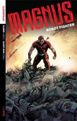 Magnus: Robot Fighter: Robot Fighter: Volume 1: Flesh and Steel