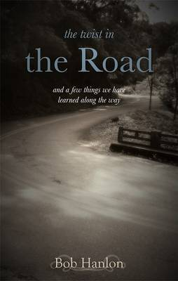 The Twist in the Road: And a Few Things We Learned Along the Way