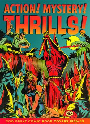 Action! Mystery! Thrills!: 200 Great Comic Book Covers 1936-45