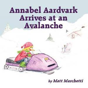 Annabel Aardvark Arrives at an Avalanche