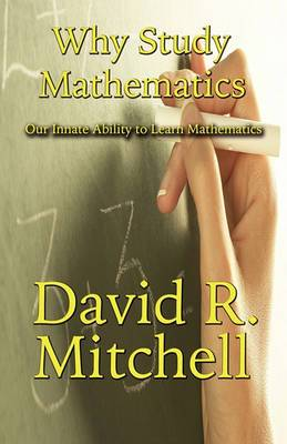 Why Study Mathematics: Our Innate Ability to Learn Mathematics