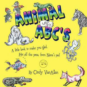 Animal ABC's: A Little Book to Make You Glad, Hot Off the Press, from Nana's Pad