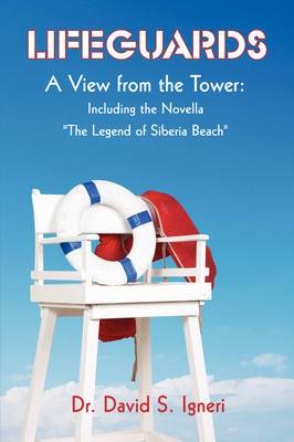 Lifeguards: A View from the Tower: Including the Novella the Legend of Siberia Beach