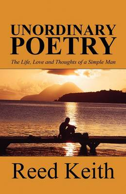 Unordinary Poetry: The Life, Love and Thoughts of a Simple Man