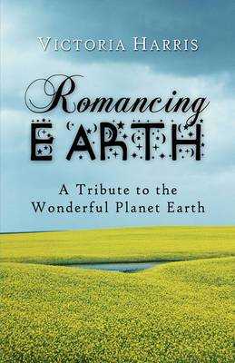 Romancing Earth: A Tribute to the Wonderful Planet Earth