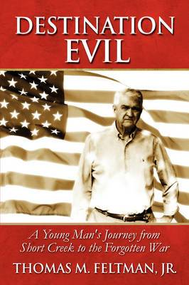 Destination Evil: A Young Man's Journey from Short Creek to the Forgotten War