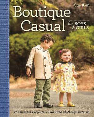 Boutique Casual for Boys and Girls: 20 Timeless Projects * Full-Size Clothing Patterns