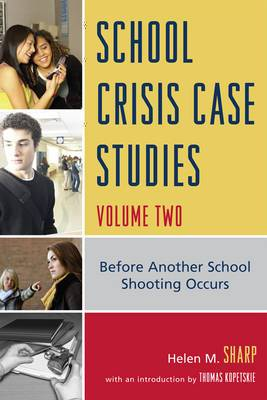 School Crisis Case Studies: Before Another School Shooting Occurs: v. 2: Before Another School Shooting Occurs