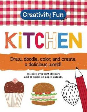 Creativity Fun: Kitchen: Draw, Doodle, Color, and Create a Delicious World!