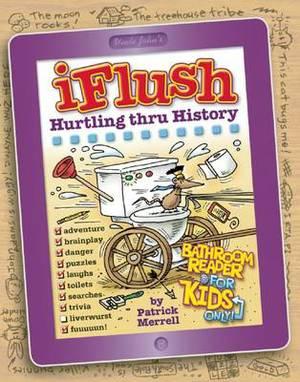 Uncle John's iFlush: Hurtling thru History Bathroom Reader For Kids Only!: Hurtling Thru History Bathroom Reader for Kids Only!