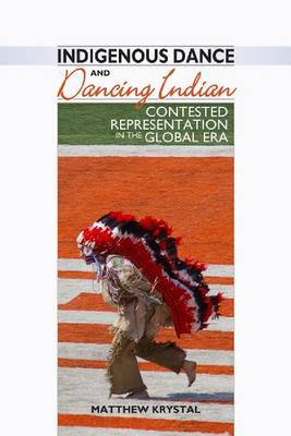 Indigenous Dance & Dancing Indian: Contested Representation in the Global Era