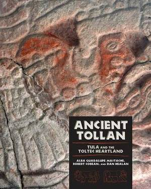 Ancient Tollan: Tula and the Toltec Heartland
