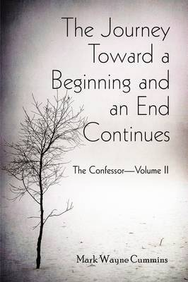 The Journey Toward a Beginning and an End Continues: The Confessor-Volume II
