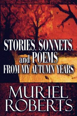 Stories, Sonnets, and Poems from My Autumn Years
