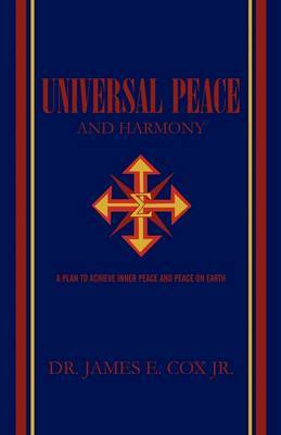 Universal Peace and Harmony: A Plan to Achieve Inner Peace and Peace on Earth