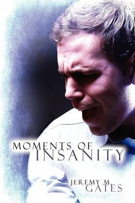 Moments of Insanity