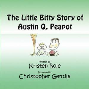 The Little Bitty Story of Austin Q. Peapot