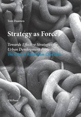 Strategy as Force: Towards Effective Strategies for Urban Development Projects: The Case of Rotterdam CityPorts