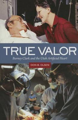 True Valor: Barney Clark and the Utah Artificial Heart
