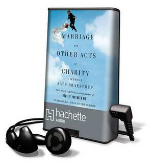 Marriage, and Other Acts of Charity: A Memoir