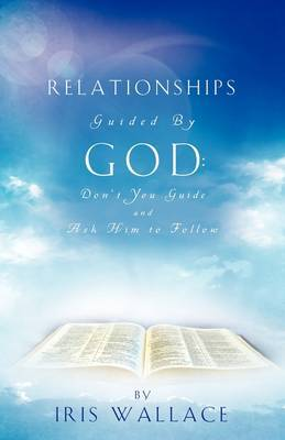 Relationships Guided by God: Don't You Guide and Ask Him to Follow