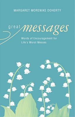 Great Messages: Words of Encouragement for Life's Worst Messes