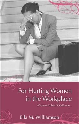 For Hurting Women in the Workplace: It's Time to Heal God's Way