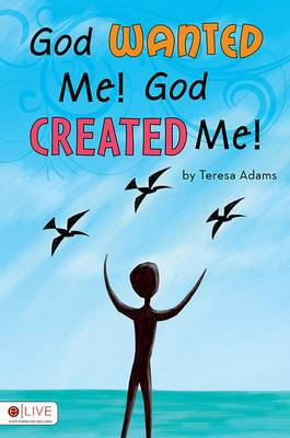 God Wanted Me! God Created Me!