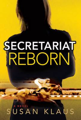 Secretariat Reborn: A Novel