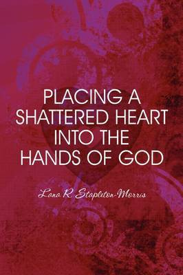 Placing a Shattered Heart Into the Hands of God