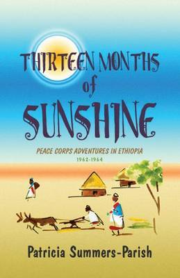 Thirteen Months of Sunshine: Peace Corps Adventures in Ethiopia: 1962-1964