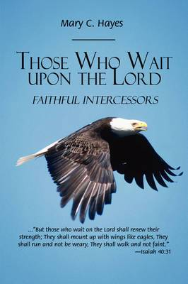 Those Who Wait Upon the Lord: Faithful Intercessors