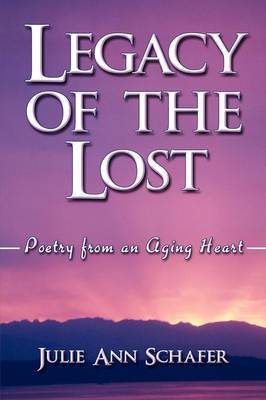 Legacy of the Lost: Poetry from an Aging Heart