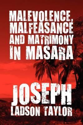 Malevolence, Malfeasance and Matrimony in Masara