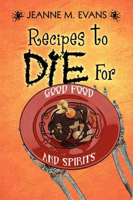 Recipes to Die for: Good Food and Spirits