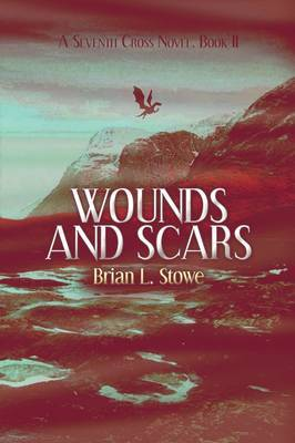 Wounds and Scars: A Seventh Cross Novel, Book II