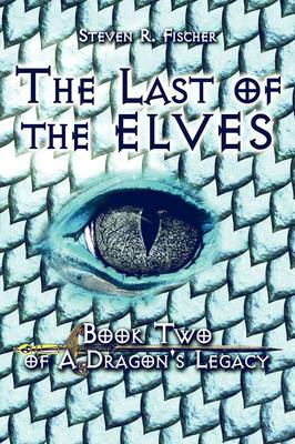 The Last of the Elves: Book Two of a Dragon's Legacy