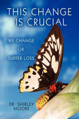 This Change Is Crucial: We Change or Suffer Loss