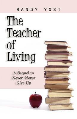 The Teacher of Living: A Sequel to Never, Never Give Up