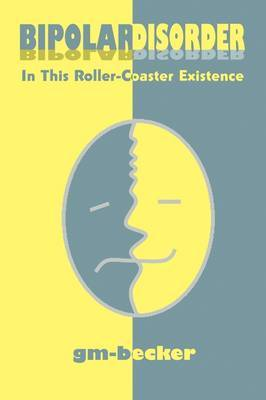 Bipolar Disorder: In This Roller-Coaster Existence