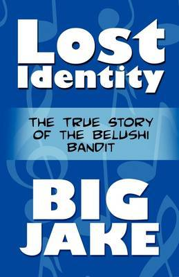 Lost Identity: The True Story of the Belushi Bandit
